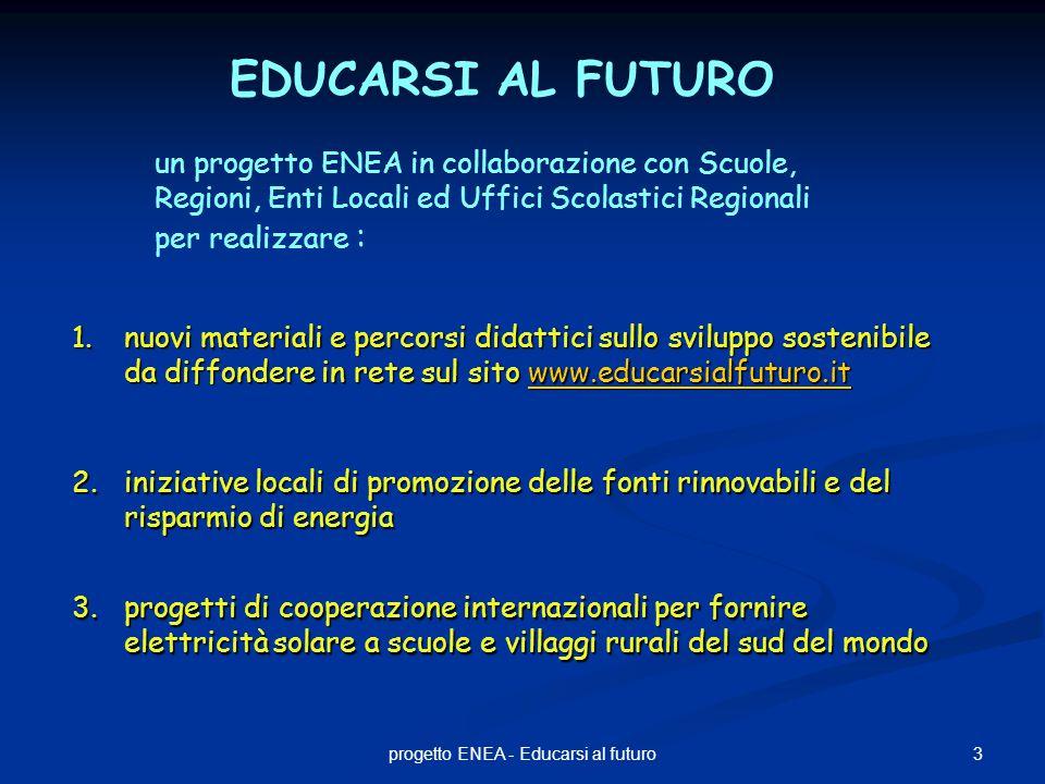 3progetto ENEA - Educarsi al futuro 1.nuovi materiali e percorsi didattici sullo sviluppo sostenibile da diffondere in rete sul sito www.educarsialfut