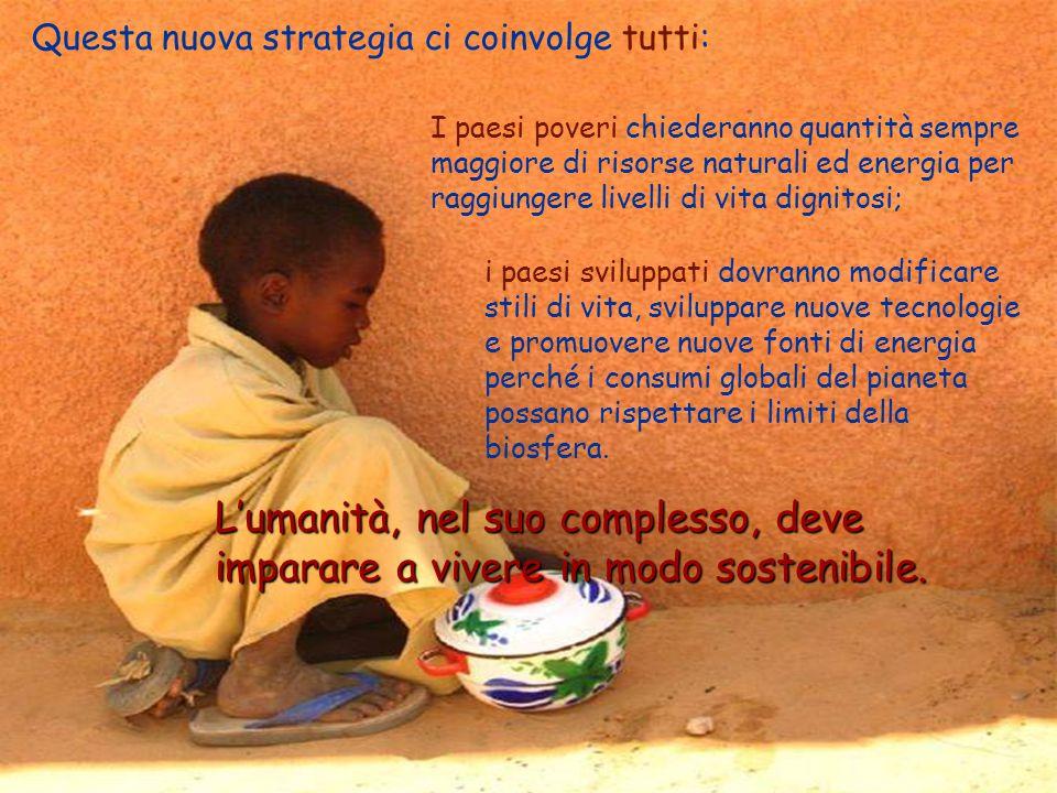 5progetto ENEA - Educarsi al futuro Questa nuova strategia ci coinvolge tutti: L'umanità, nel suo complesso, deve imparare a vivere in modo sostenibile.
