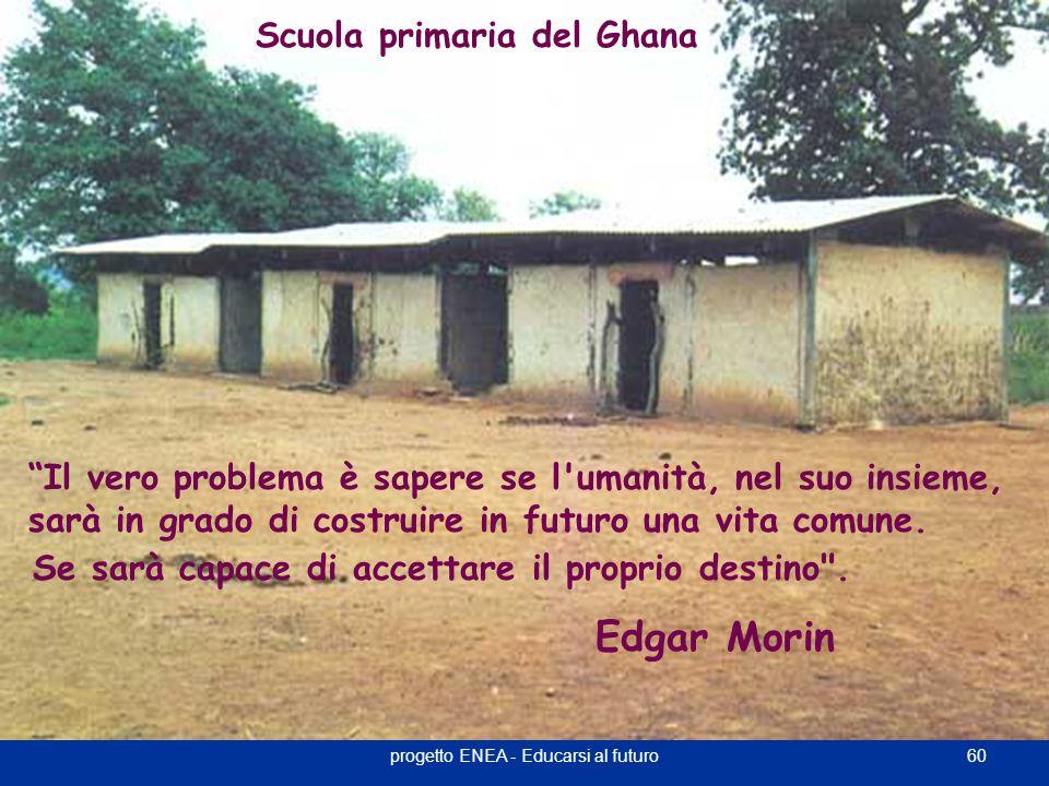 """60progetto ENEA - Educarsi al futuro """"Il vero problema è sapere se l'umanità, nel suo insieme, sarà in grado di costruire in futuro una vita comune. S"""
