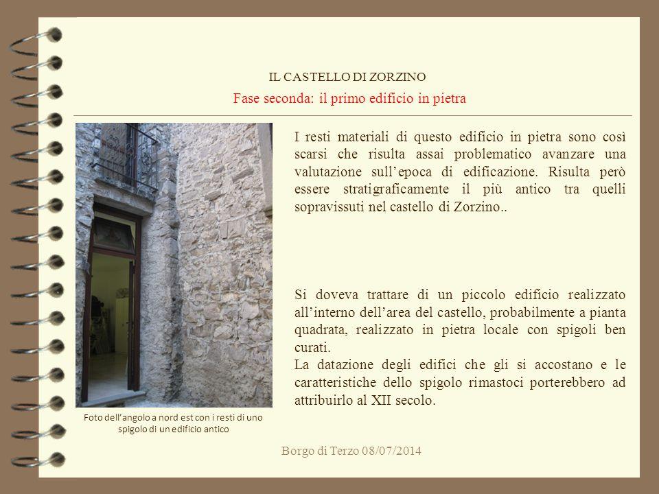 Borgo di Terzo 08/07/2014 Fase seconda: il primo edificio in pietra IL CASTELLO DI ZORZINO Foto dell'angolo a nord est con i resti di uno spigolo di u