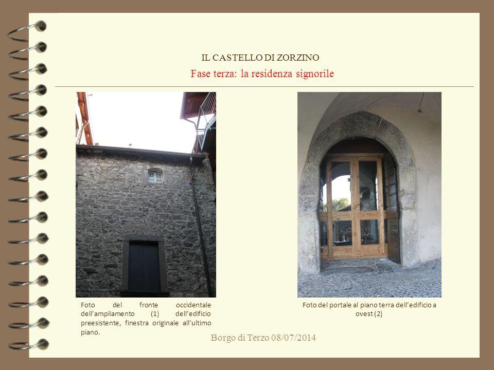 Borgo di Terzo 08/07/2014 Fase terza: la residenza signorile IL CASTELLO DI ZORZINO Foto del fronte occidentale dell'ampliamento (1) dell'edificio pre