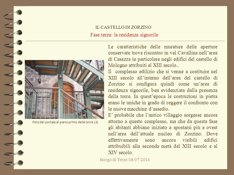 Borgo di Terzo 08/07/2014 Fase terza: la residenza signorile IL CASTELLO DI ZORZINO Foto del portale al piano primo della torre (3) Le caratteristiche
