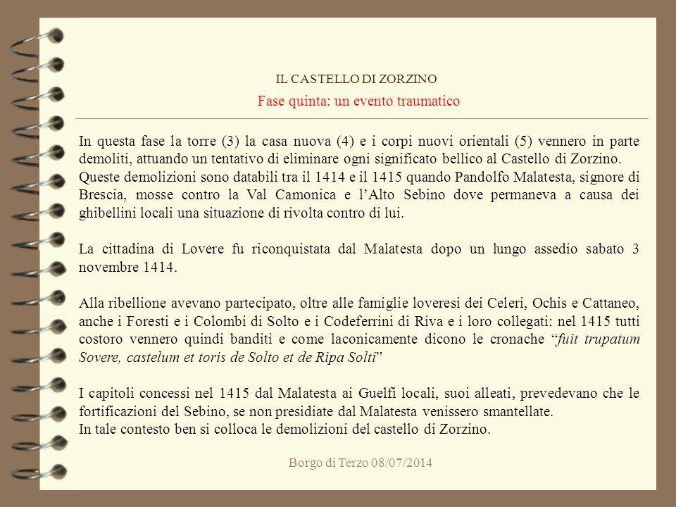 Borgo di Terzo 08/07/2014 Fase quinta: un evento traumatico IL CASTELLO DI ZORZINO In questa fase la torre (3) la casa nuova (4) e i corpi nuovi orien