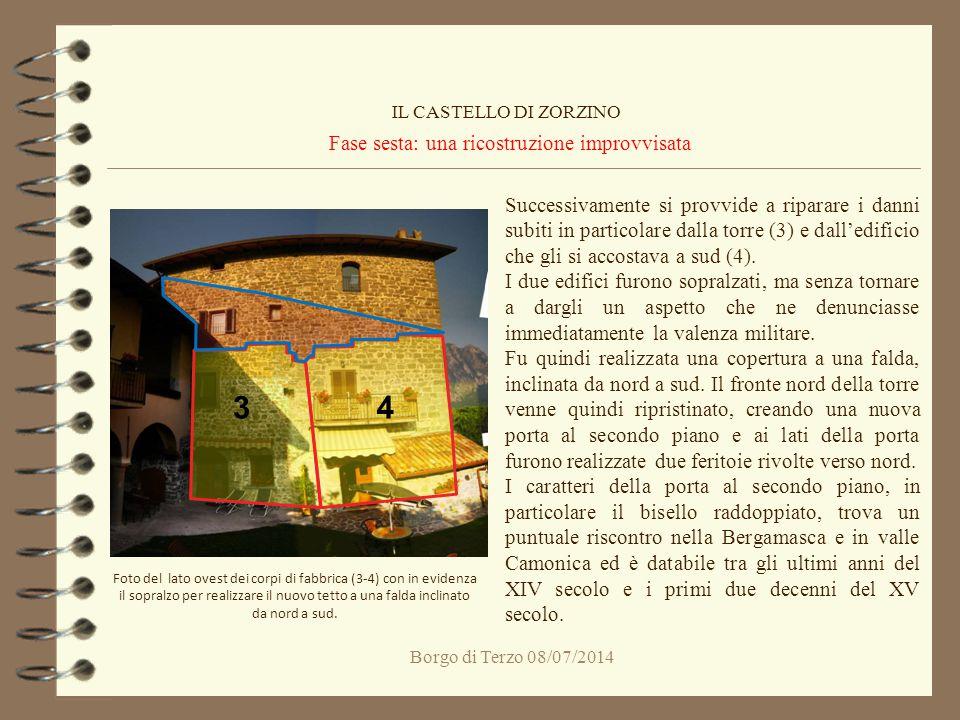 Borgo di Terzo 08/07/2014 Fase sesta: una ricostruzione improvvisata IL CASTELLO DI ZORZINO Foto del lato ovest dei corpi di fabbrica (3-4) con in evi