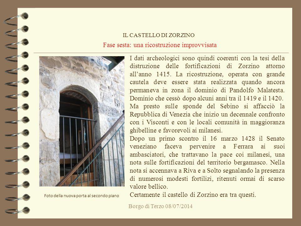 Borgo di Terzo 08/07/2014 Fase sesta: una ricostruzione improvvisata IL CASTELLO DI ZORZINO Foto della nuova porta al secondo piano I dati archeologic