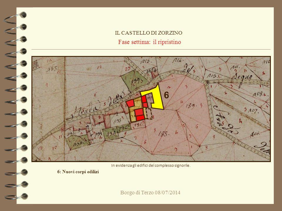 Borgo di Terzo 08/07/2014 Fase settima: il ripristino IL CASTELLO DI ZORZINO In evidenza gli edifici del complesso signorile. 6: Nuovi corpi edilizi 6