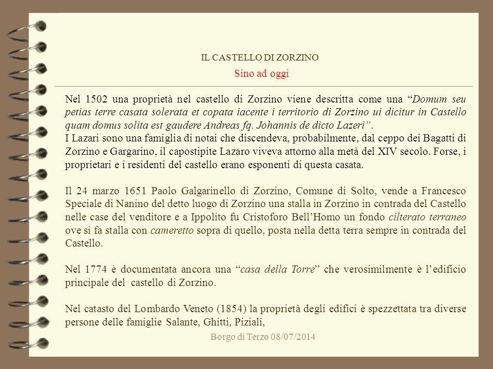"""Borgo di Terzo 08/07/2014 Sino ad oggi IL CASTELLO DI ZORZINO Nel 1502 una proprietà nel castello di Zorzino viene descritta come una """"Domum seu petia"""
