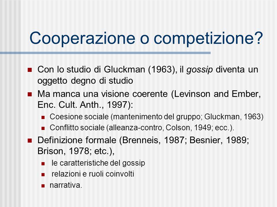 Cooperazione o competizione? Con lo studio di Gluckman (1963), il gossip diventa un oggetto degno di studio Ma manca una visione coerente (Levinson an