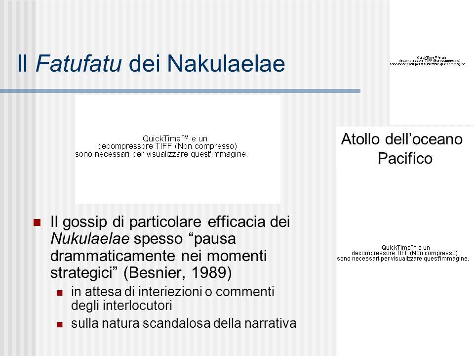 """Il Fatufatu dei Nakulaelae Il gossip di particolare efficacia dei Nukulaelae spesso """"pausa drammaticamente nei momenti strategici"""" (Besnier, 1989) in"""