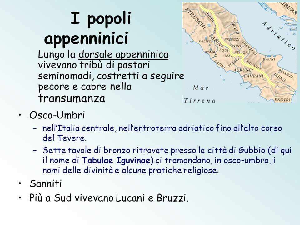 I popoli appenninici Osco-Umbri –nell'Italia centrale, nell'entroterra adriatico fino all'alto corso del Tevere. –Sette tavole di bronzo ritrovate pre