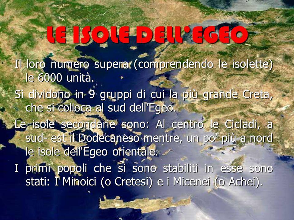 LE ISOLE DELL'EGEO Il loro numero supera (comprendendo le isolette) le 6000 unità.