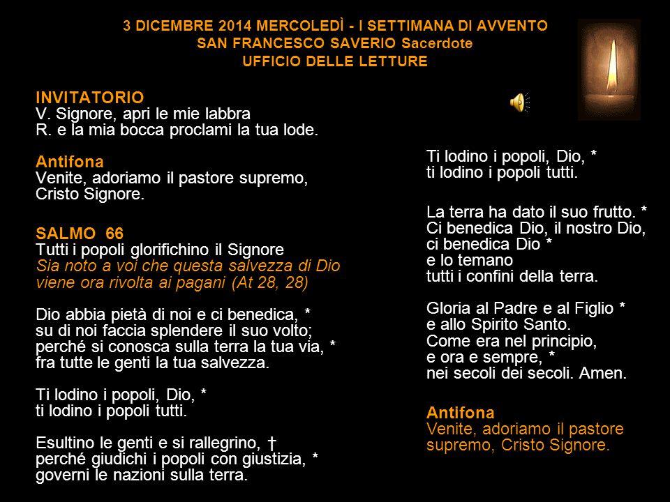3 DICEMBRE 2014 MERCOLEDÌ - I SETTIMANA DI AVVENTO SAN FRANCESCO SAVERIO Sacerdote UFFICIO DELLE LETTURE INVITATORIO V.