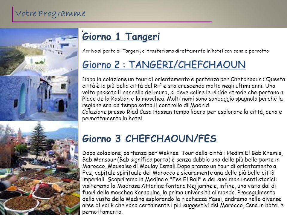 $ Giorno 1 Tangeri Arrivo al porto di Tangeri, ci trasferiamo direttamente in hotel con cena e pernotto Giorno 2 : TANGERI/CHEFCHAOUN Dopo la colazion