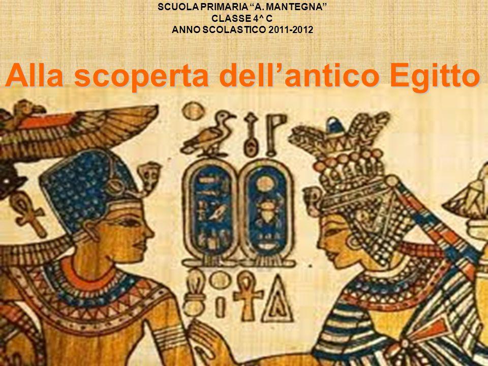 """SCUOLA PRIMARIA """"A. MANTEGNA"""" CLASSE 4^ C ANNO SCOLASTICO 2011-2012 Alla scoperta dell'antico Egitto"""