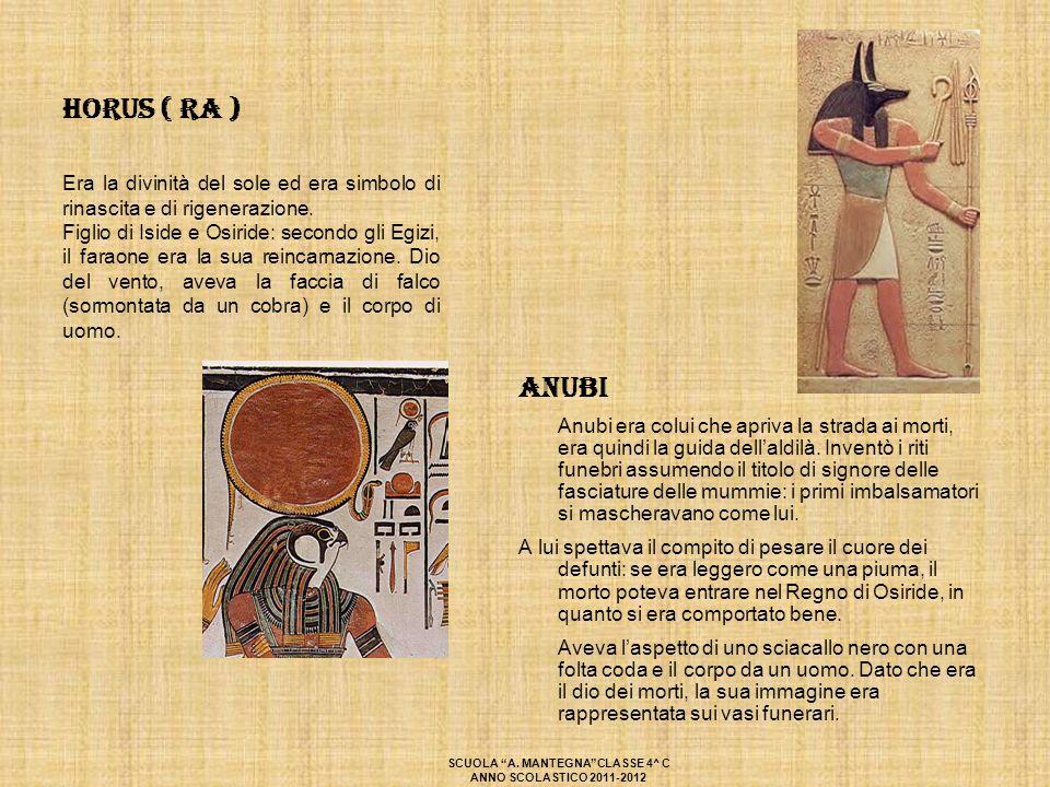 HORUS ( RA ) Anubi Anubi era colui che apriva la strada ai morti, era quindi la guida dell'aldilà. Inventò i riti funebri assumendo il titolo di signo