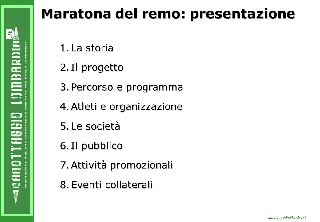 Maratona del remo: presentazione 1.La storia 2.Il progetto 3.Percorso e programma 4.Atleti e organizzazione 5.Le società 6.Il pubblico 7.Attività promozionali 8.Eventi collaterali