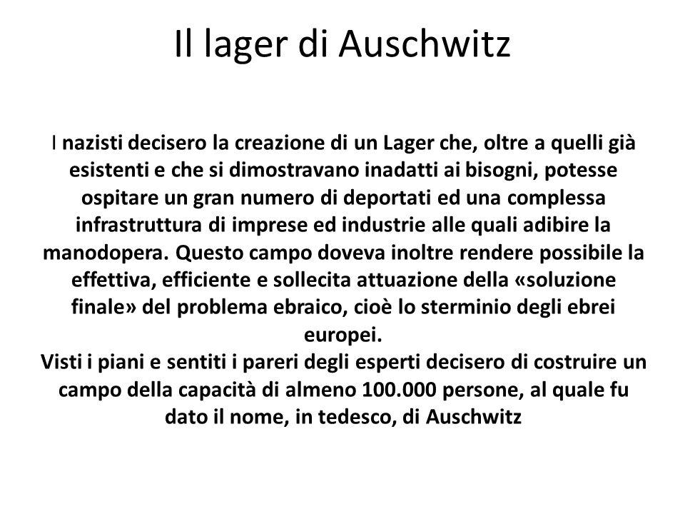 Il lager di Auschwitz I nazisti decisero la creazione di un Lager che, oltre a quelli già esistenti e che si dimostravano inadatti ai bisogni, potesse