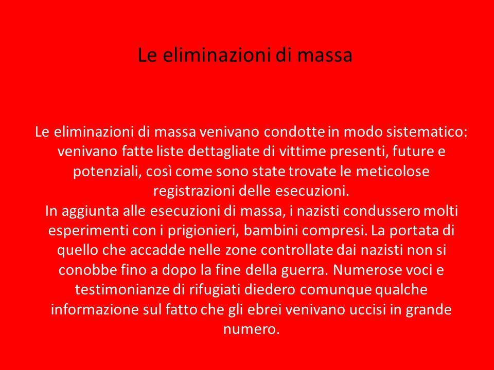 Le eliminazioni di massa venivano condotte in modo sistematico: venivano fatte liste dettagliate di vittime presenti, future e potenziali, così come s