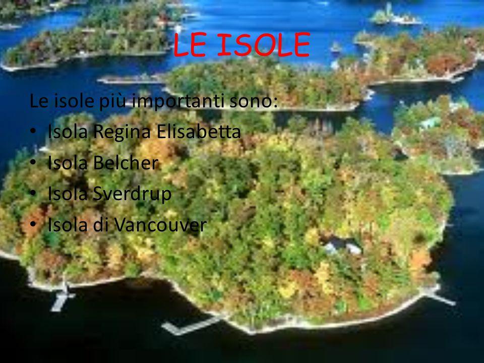 LE ISOLE Le isole più importanti sono: Isola Regina Elisabetta Isola Belcher Isola Sverdrup Isola di Vancouver