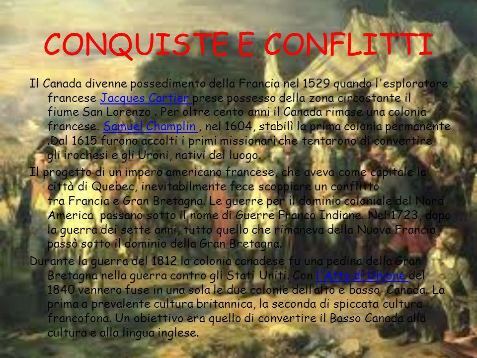 CONQUISTE E CONFLITTI Il Canada divenne possedimento della Francia nel 1529 quando l esploratore francese Jacques Cartier prese possesso della zona circostante il fiume San Lorenzo.