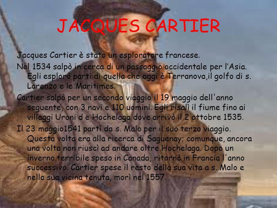JACQUES CARTIER Jacques Cartier è stato un esploratore francese.