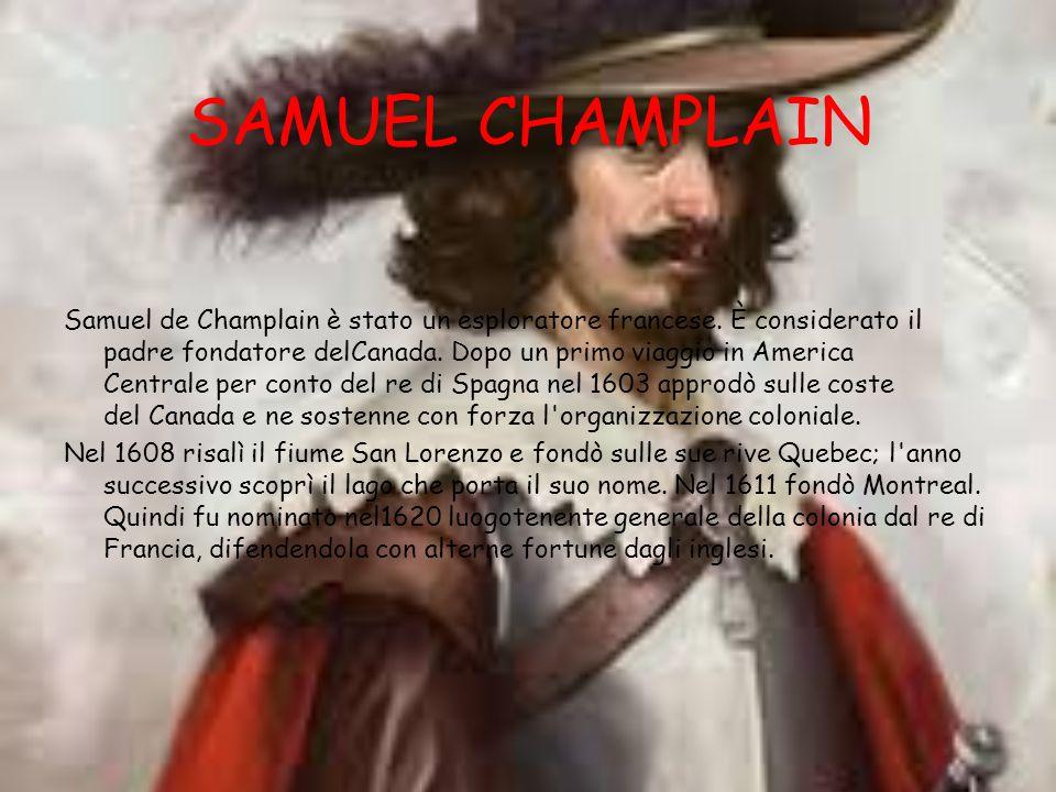 SAMUEL CHAMPLAIN Samuel de Champlain è stato un esploratore francese.