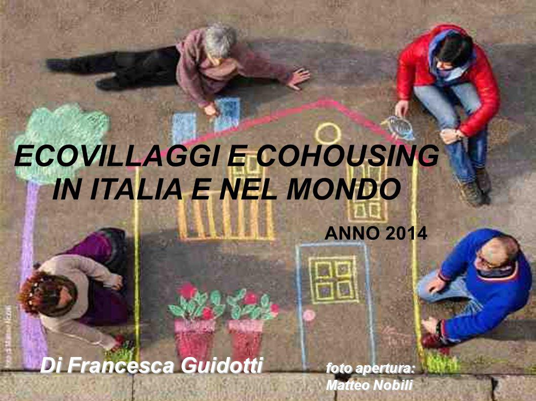ECOVILLAGGI E COHOUSING IN ITALIA E NEL MONDO ANNO 2014 Di Francesca Guidotti foto apertura: Matteo Nobili