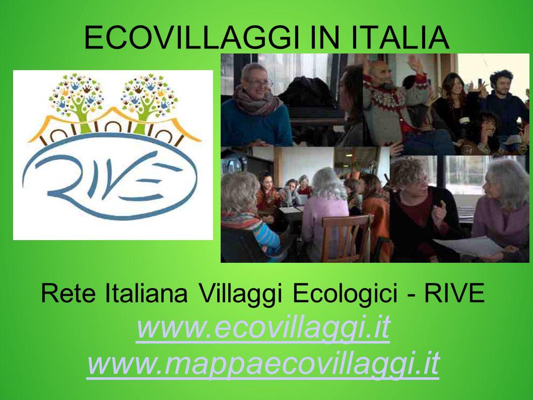 ECOVILLAGGI IN ITALIA Rete Italiana Villaggi Ecologici - RIVE www.ecovillaggi.it www.mappaecovillaggi.it www.ecovillaggi.it www.mappaecovillaggi.it
