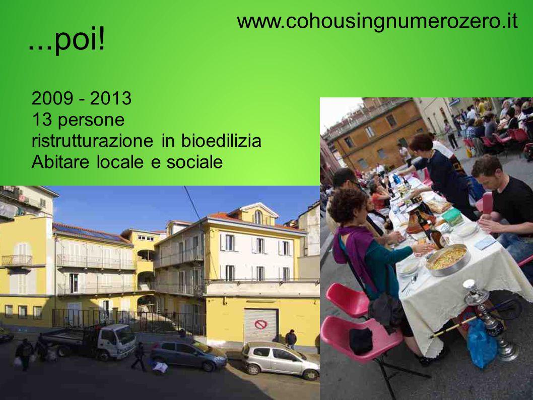 ...poi! www.cohousingnumerozero.it 2009 - 2013 13 persone ristrutturazione in bioedilizia Abitare locale e sociale