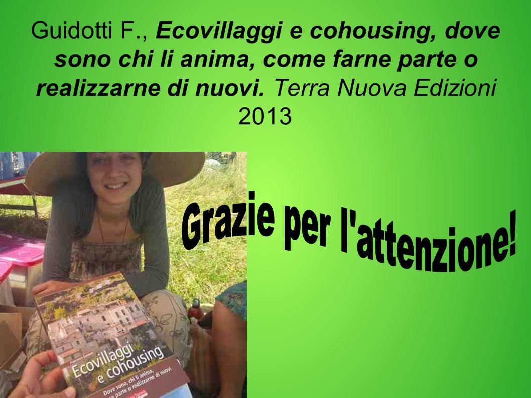 Guidotti F., Ecovillaggi e cohousing, dove sono chi li anima, come farne parte o realizzarne di nuovi. Terra Nuova Edizioni 2013