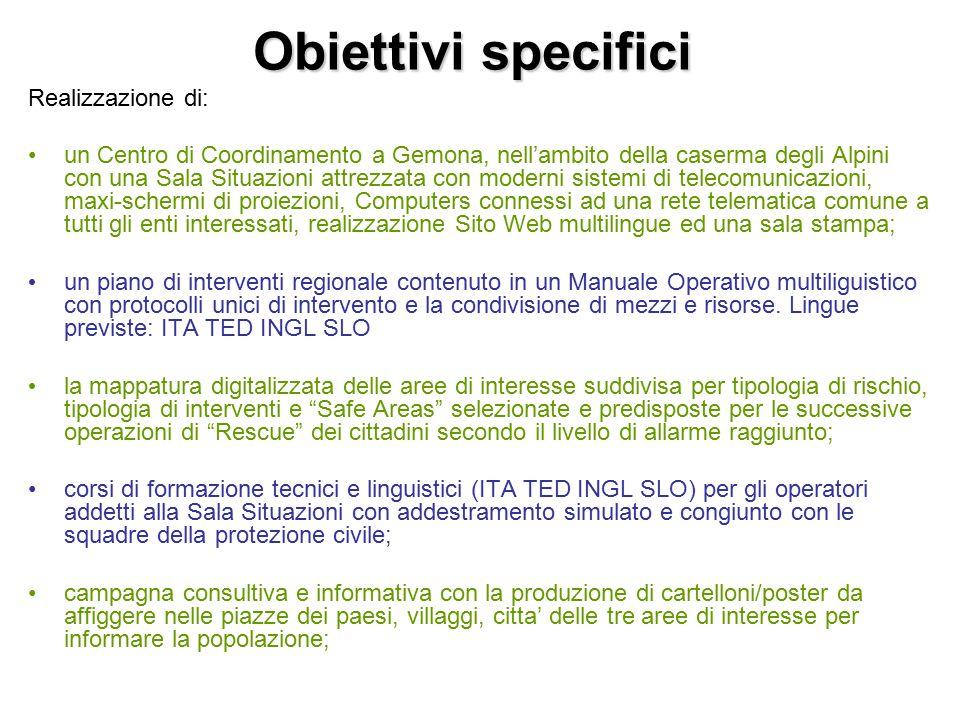 Obiettivi specifici Realizzazione di: un Centro di Coordinamento a Gemona, nell'ambito della caserma degli Alpini con una Sala Situazioni attrezzata c