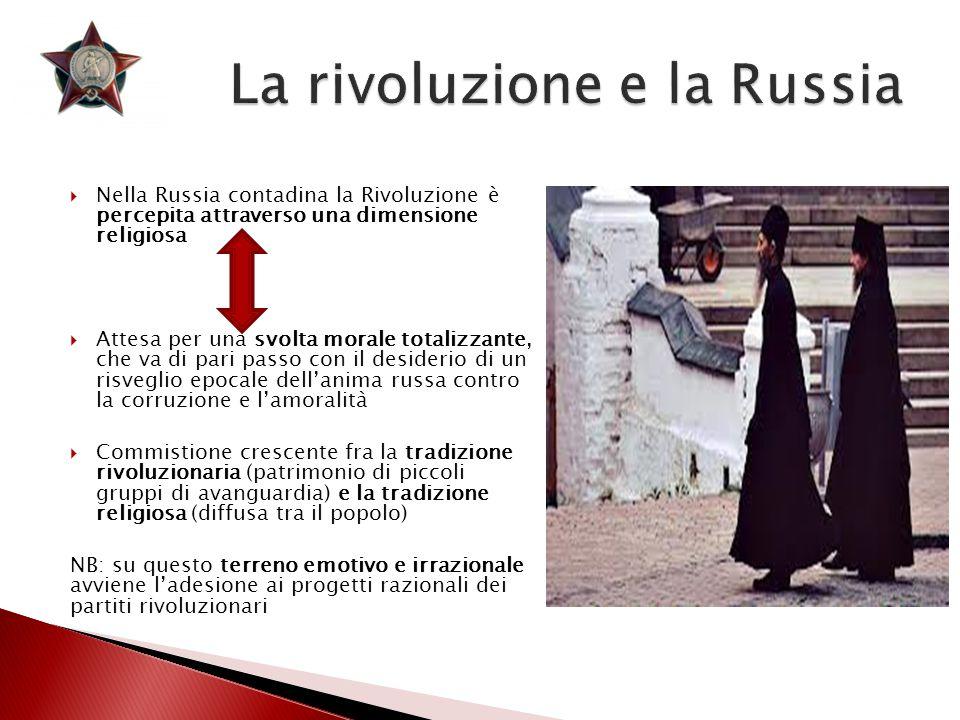  Nella Russia contadina la Rivoluzione è percepita attraverso una dimensione religiosa  Attesa per una svolta morale totalizzante, che va di pari pa