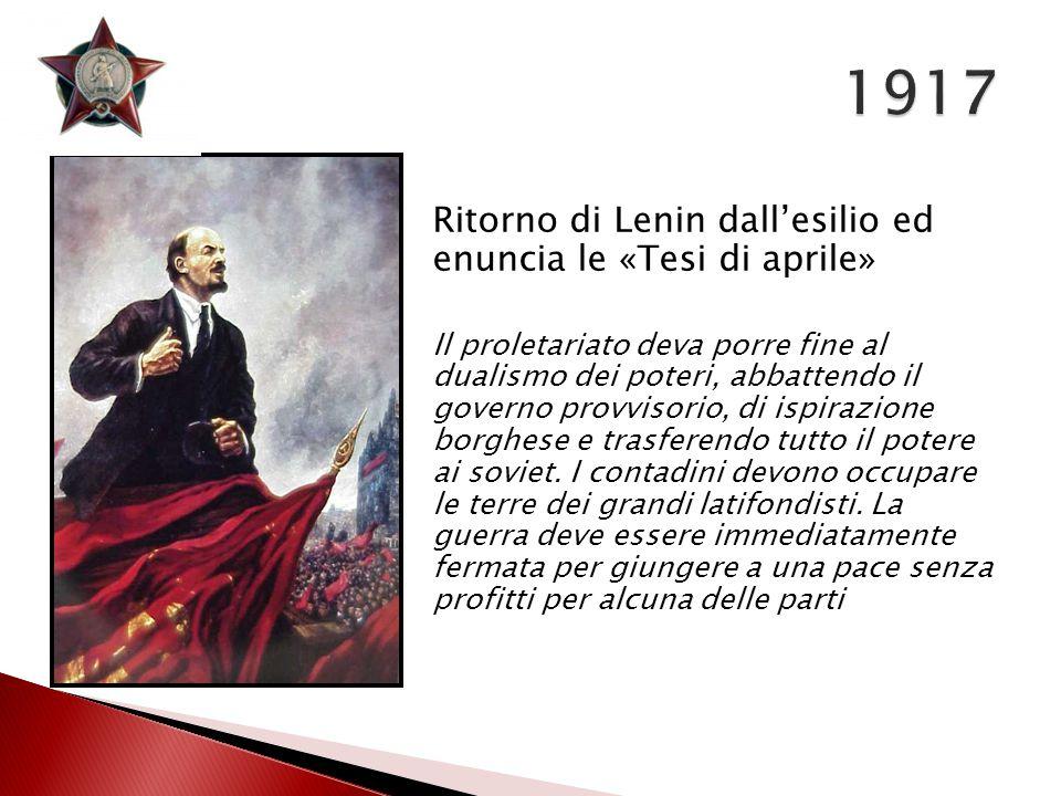 Ritorno di Lenin dall'esilio ed enuncia le «Tesi di aprile» Il proletariato deva porre fine al dualismo dei poteri, abbattendo il governo provvisorio,