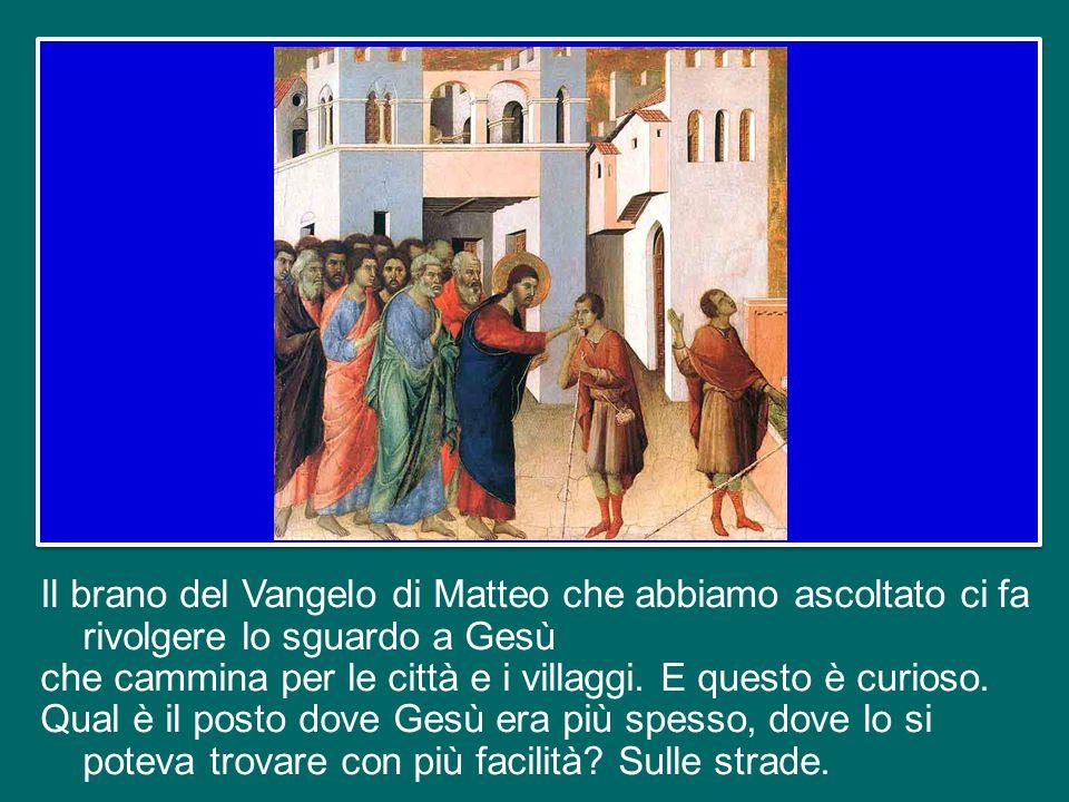 Il brano del Vangelo di Matteo che abbiamo ascoltato ci fa rivolgere lo sguardo a Gesù che cammina per le città e i villaggi.