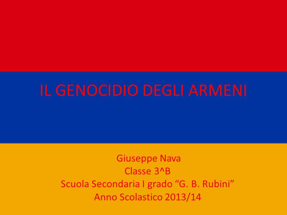 """IL GENOCIDIO DEGLI ARMENI Giuseppe Nava Classe 3^B Scuola Secondaria I grado """"G. B. Rubini"""" Anno Scolastico 2013/14"""
