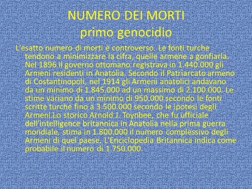 NUMERO DEI MORTI primo genocidio L'esatto numero di morti è controverso. Le fonti turche tendono a minimizzare la cifra, quelle armene a gonfiarla. Ne