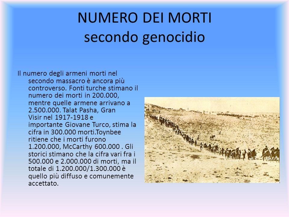 NUMERO DEI MORTI secondo genocidio Il numero degli armeni morti nel secondo massacro è ancora più controverso. Fonti turche stimano il numero dei mort