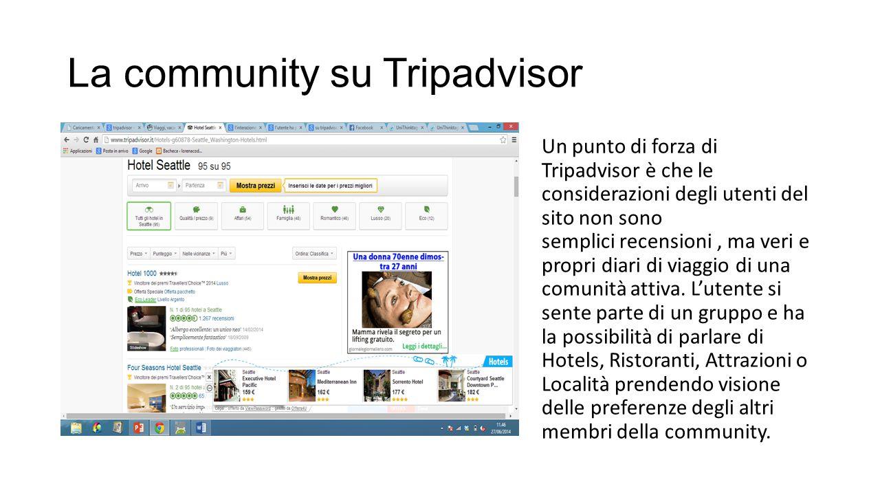 La community su Tripadvisor Un punto di forza di Tripadvisor è che le considerazioni degli utenti del sito non sono semplici recensioni, ma veri e pro