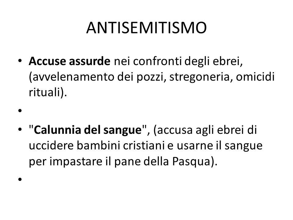 ANTISEMITISMO Accuse assurde nei confronti degli ebrei, (avvelenamento dei pozzi, stregoneria, omicidi rituali).