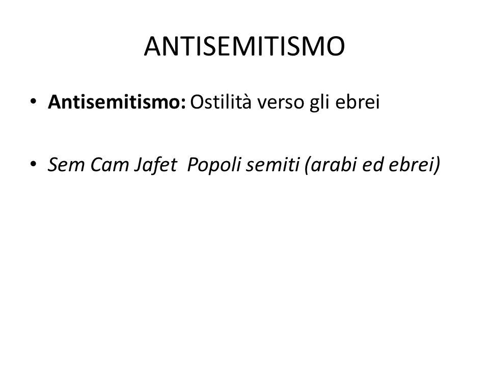 ANTISEMITISMO Antisemitismo: Ostilità verso gli ebrei Sem Cam Jafet Popoli semiti (arabi ed ebrei)