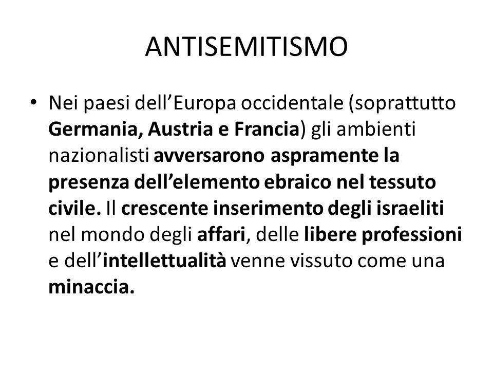ANTISEMITISMO Nei paesi dell'Europa occidentale (soprattutto Germania, Austria e Francia) gli ambienti nazionalisti avversarono aspramente la presenza