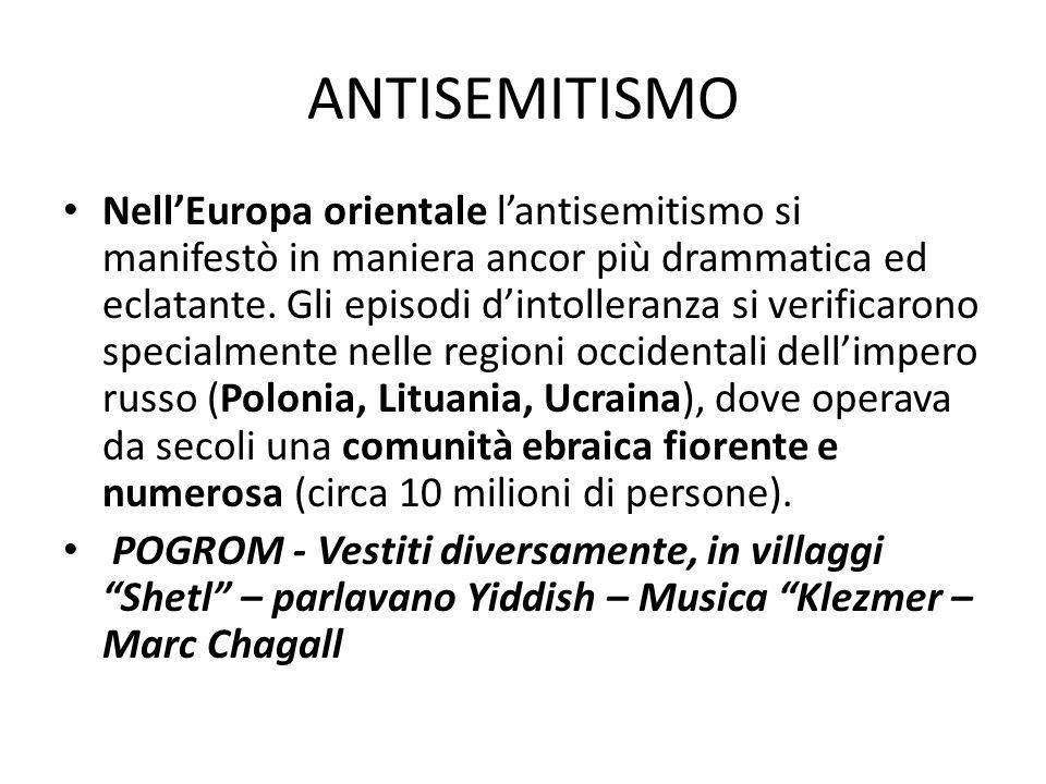 ANTISEMITISMO Nell'Europa orientale l'antisemitismo si manifestò in maniera ancor più drammatica ed eclatante. Gli episodi d'intolleranza si verificar