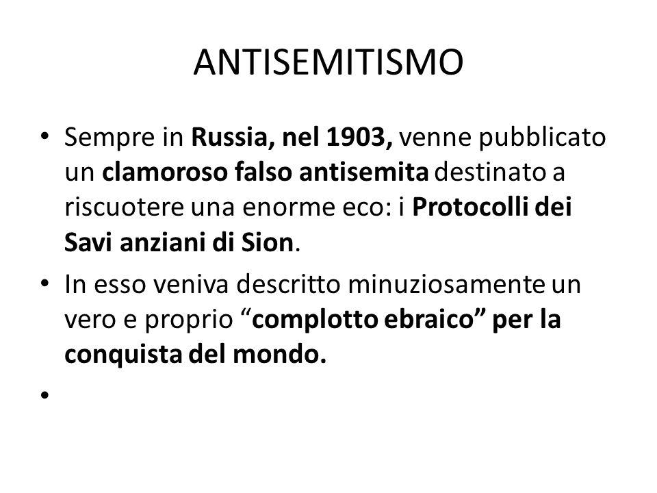 ANTISEMITISMO Sempre in Russia, nel 1903, venne pubblicato un clamoroso falso antisemita destinato a riscuotere una enorme eco: i Protocolli dei Savi