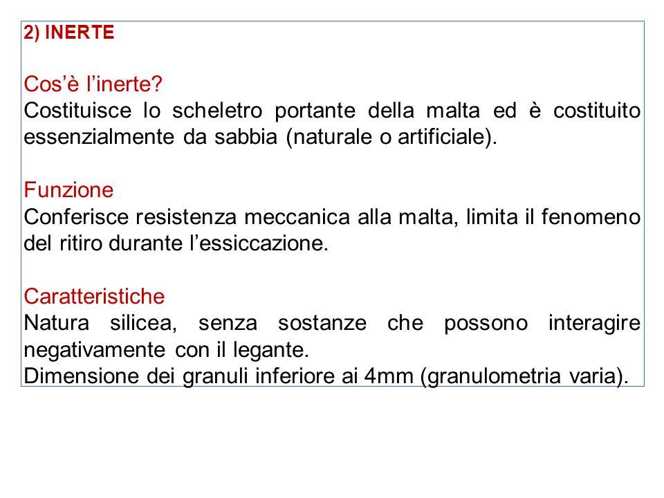 2) INERTE Cos'è l'inerte? Costituisce lo scheletro portante della malta ed è costituito essenzialmente da sabbia (naturale o artificiale). Funzione Co