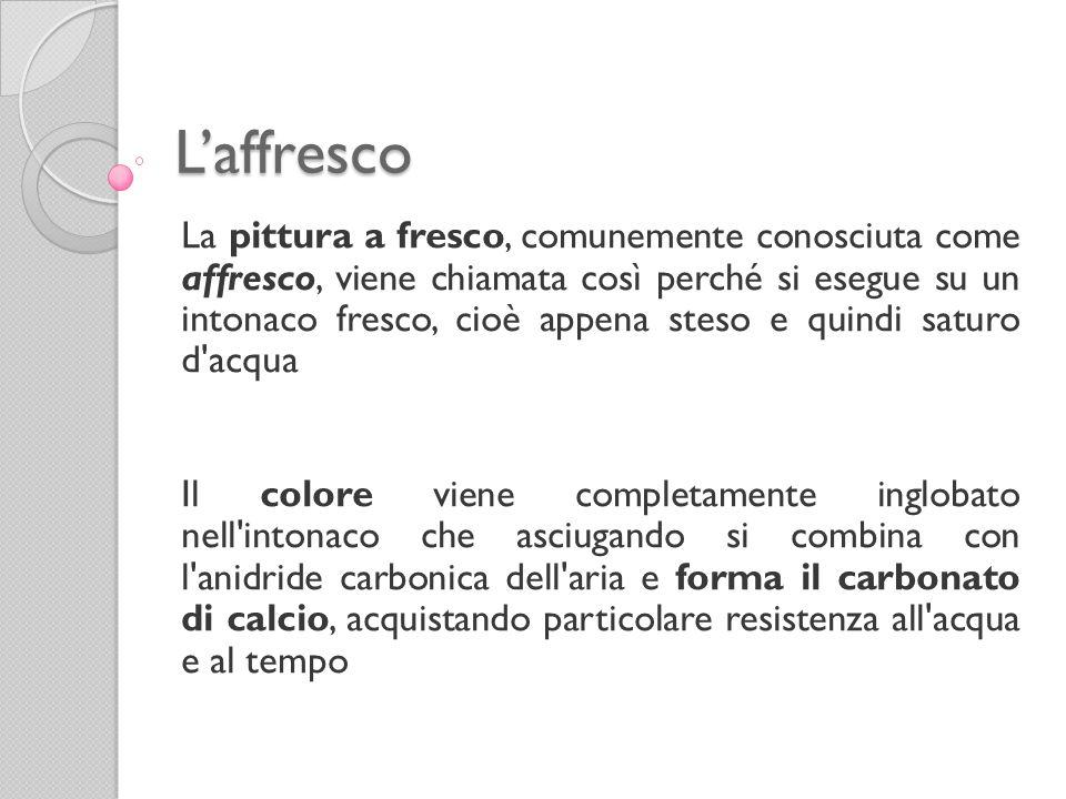 L'affresco La pittura a fresco, comunemente conosciuta come affresco, viene chiamata così perché si esegue su un intonaco fresco, cioè appena steso e