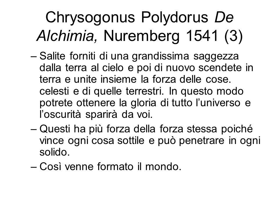 Chrysogonus Polydorus De Alchimia, Nuremberg 1541 (3) –Salite forniti di una grandissima saggezza dalla terra al cielo e poi di nuovo scendete in terra e unite insieme la forza delle cose.