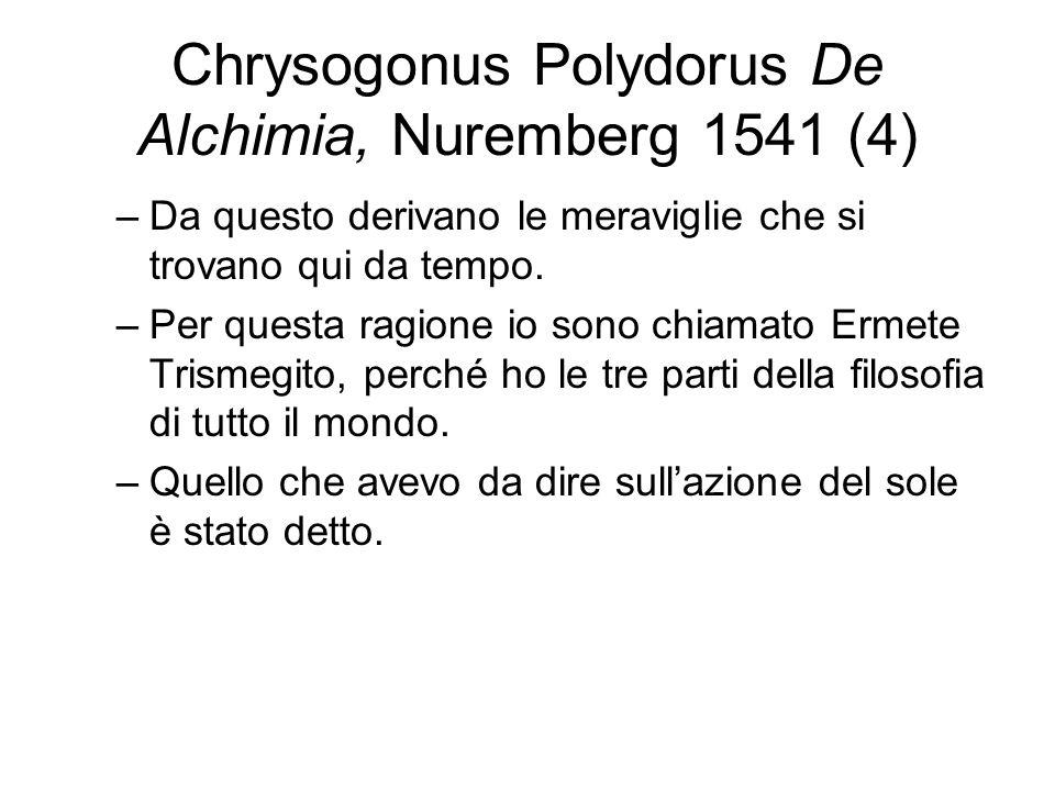 Chrysogonus Polydorus De Alchimia, Nuremberg 1541 (4) –Da questo derivano le meraviglie che si trovano qui da tempo.