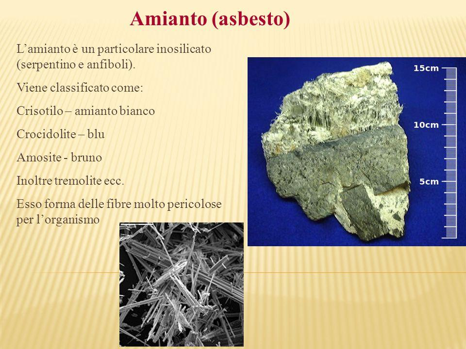 Amianto (asbesto) L'amianto è un particolare inosilicato (serpentino e anfiboli). Viene classificato come: Crisotilo – amianto bianco Crocidolite – bl