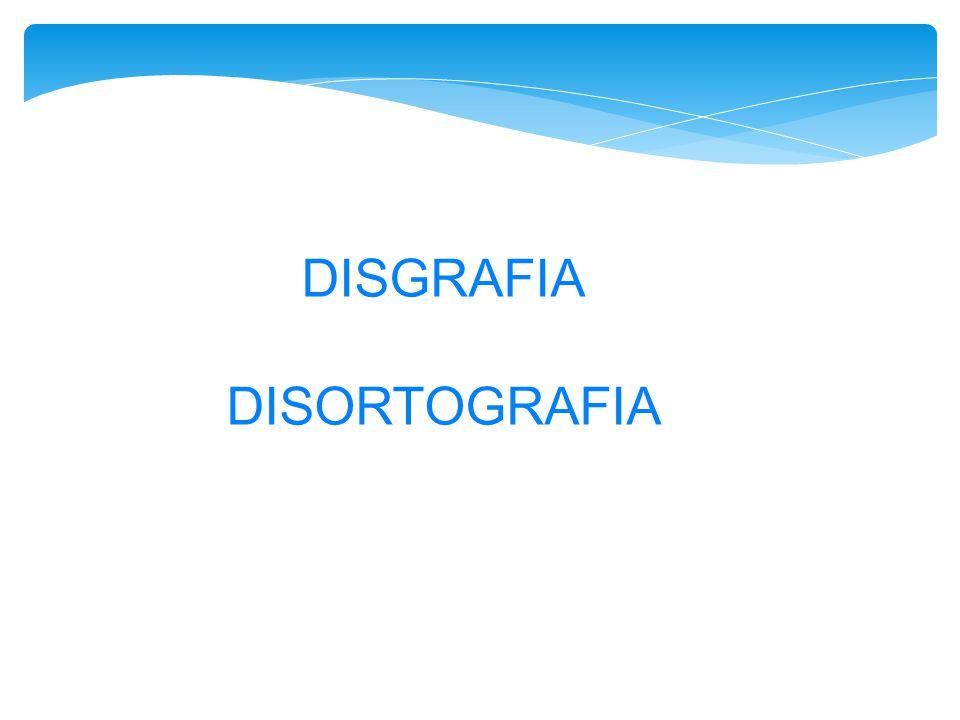 DISGRAFIA DISORTOGRAFIA