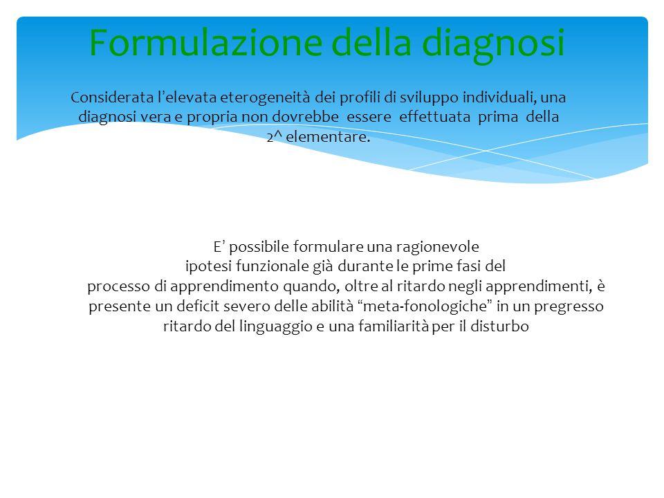 Formulazione della diagnosi Considerata l ' elevata eterogeneità dei profili di sviluppo individuali, una diagnosi vera e propria non dovrebbe essere